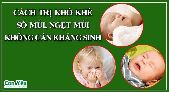 Các mẹ có biết cách trị khò khè, sổ mủi, ngạt mủi cho bé không cần dùng kháng sinh chưa