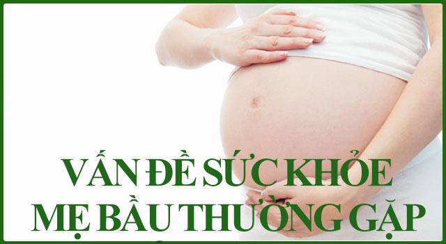 Các vấn đề sức khỏe mẹ bầu thường gặp