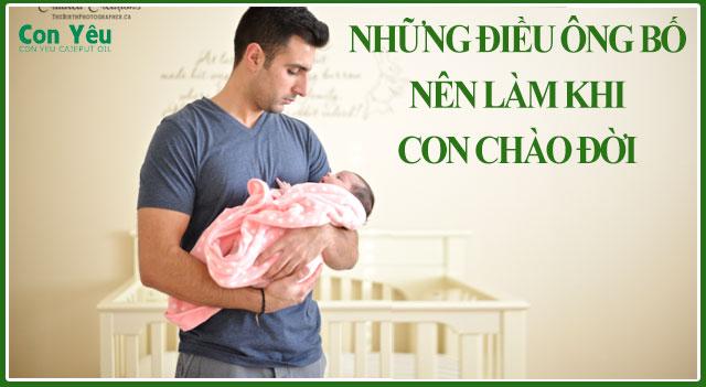 Những điều mà một ông bố nên làm khi chào đón thiên thần của mình